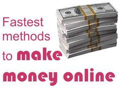 Faster than fastest method to making money online