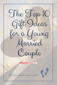 10 Gift Ideas for a Young Married Couple--If you have a young couple ...