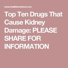 Top Ten Drugs That Cause Kidney Damage: PLEASE SHARE FOR INFORMATION