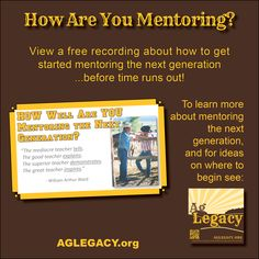 AG LEGACY #AGLEGACY.org #FarmSuccession How are you mentoring the next generation?   View a free recording on getting started mentoring the next generation at AGLEGACY.org