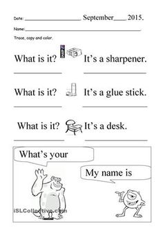 For 1st graders, basic level. You can use it to practice the questions what is it? It's a ... and What's your name? My name is... They will trace and color and also copy the questions and answers. - ESL worksheets