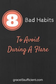 8 Bad Habits To Avoid During A Flare
