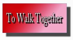 Ramblings...Essays and Such...: To Walk Together