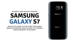 What Follows is the Most Reliable Service Center for Samsung Galaxy S7 Screen Replacement in Sydney