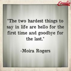 The two hardest things to say in life are hello for the first time...