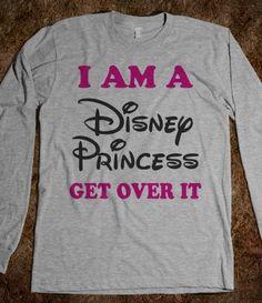 I Am A Disney Princess Get Over IT
