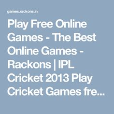 Play Free Online Games - The Best Online Games - Rackons | IPL Cricket 2013 Play Cricket Games free online and earn points #ipl #cricket #Games #iplgame #cricketgame #cricketgames #onlinecricket