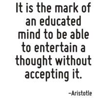 It is the mark of an educated mind to be able to entertain a thought without accepting it. T-Shirt