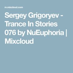 Sergey Grigoryev - Trance In Stories 076 by NuEuphoria Trance, Trance Music