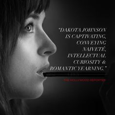 """""""Dakota Johnson is captivating, conveying naiveté, intellectual curiosity & romantic yearning."""" - The Hollywood Reporter, quote. 