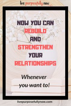 How to Rebuild And Strengthen Your Relationships via @LivePurposeNow