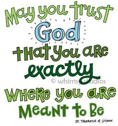 may you trust God that you are exactly where you are meant to be