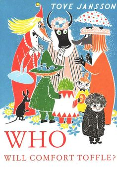 Who Will Comfort Toffle? is the second picture book in the Moomin series by Tove Jansson. It was first published in It was first Tove Jansson, Troll, Moomin Books, Moomin Shop, Finnish Language, Foreign Language, British Poets, Looking For Friends, Moomin Valley