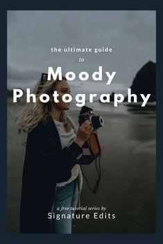 Capture & Edit Moody Photos Like The Pros