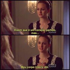 Blair: Dizem que é um coração partido mas meu corpo inteiro dói. Seriado – Gossip Girl (4x01)