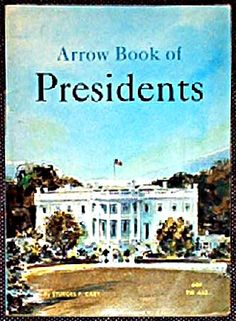 Arrow Book of Presidents by Sturges F. Cary  ||  ★★★ - recommended for ages 9-12