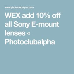 WEX add 10% off all Sony E-mount lenses « Photoclubalpha