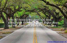 Mức độ thành công được xác định không phải bởi những gì ta đã đạt được, mà bởi những trở ngại ta đã vượt qua.  Read more: http://danhngoncuocsong.vn/danh-ngon/muc-do-thanh-cong-duoc-xac-dinh-khong-phai-boi-nhung-gi-ta-da-dat.html#ixzz3JHi85LQ2
