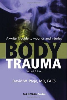 Body Trauma: A Writer's Guide to Wounds and Injuries: David W. Page