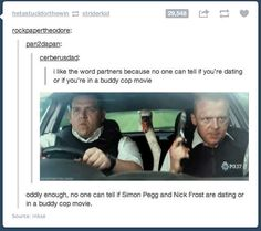 Yes! Hahaa Pegg and Frost's relationship in Hot Fuzz is the ultimate romance