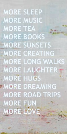 Really just want to wish you all an amazing 2014! I hope it brings fabulous adventures and true joy! I was thinking about my resolutions which mainly seem to be about walking when I found the delightful MORE words on Pinterest. They totally sum up what I am hoping to....