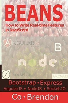 BEANS: Bootstrap, ExpressJS, AngularJS, NodeJS, Sockte.IO-How to Write Real-time Features in JavaScript (English Edition), http://www.amazon.fr/dp/B00Q6SBUT0/ref=cm_sw_r_pi_awdl_i7j3ub0TWBRJ3