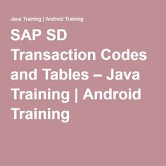SAP SD Transaction Codes and Tables – Java Training   Android Training