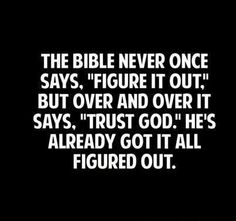 """The Bible never once says """"figure it out""""...but over and over it says """"Trust God"""""""