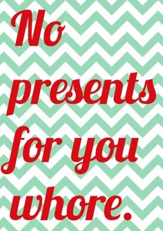 'No presents for you whore.' A funny and rude Christmas card at Scribbler.com