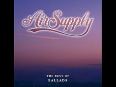 The best of Air Supply non stop hits   https://www.youtube.com/watch?v=kZar9D71UxI&list=RDkZar9D71UxI#t=10
