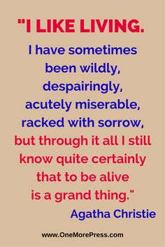 """""""I like living. I have sometimes been wildly, despairingly, acutely miserable, racked with sorrow, but through it all I still know quite certainly that to be alive is a grand thing."""" Agatha Christie #agathachristie"""