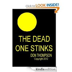 The Dead One Stinks by Don Thompson ~ SYNOPSIS  The richest man in Chicago is found dead from a drug overdose in the men's room of his law firm, the prestigious Fenton, Pettigrew & Cohenstein. Find out what is funny about murder after attending the wake and funeral presided over by The Prophet Andy, head of The Evangelical Congregation of the Angel Gabriel.
