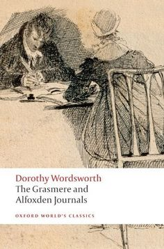 The Grasmere and Alfoxden Journals (Oxford Worlds Classics) by Dorothy Wordsworth, http://www.amazon.co.uk/dp/0199536872/ref=cm_sw_r_pi_dp_lRKvrb0PY5ER1