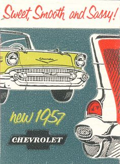 """Sweet, smooth and sassy!"" — sounds like a cigarette ad. This matchbook came from the Lena Auto Company in Lena, Illinois. Vintage Advertisements, Vintage Ads, Vintage Posters, Vintage Signs, Chevrolet 1957, 1957 Chevy Bel Air, Chevrolet Trucks, Chevrolet Impala, My Dream Car"