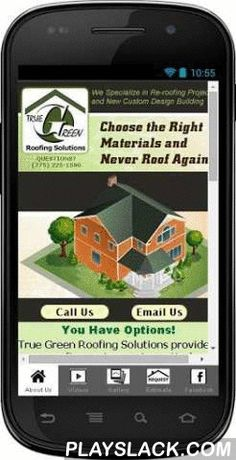 True Green Roofing V4.7  Android App - playslack.com , Welcome to the official App for Metal Roof   True Green Roofing Solutions of Reno, Nevada. The True Green Roofing Metal Roof Android App is an easy-to-use, free mobile app designed to conveniently address many of your roofing questions. Functional features of the app will provide you with easy access to such things as:- Watch any of our TOP informational roofing videos - Hassle-free Contact Us features, either by phone or email.- Visit…