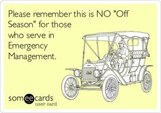 Please remember this is NO 'Off Season' for those who serve in Emergency Management.
