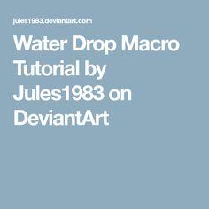 Water Drop Macro Tutorial by Jules1983 on DeviantArt