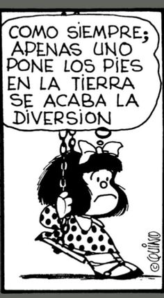 """As usual, when you put your feet on the ground the fun is over"" Mafalda by Quino. ¡Quino es genial!"
