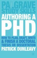 Authoring a PhD : how to plan, draft, write and finish a doctoral thesis or dissertation by Patrick Dunleavy. Authoring a PhD Thesis involves creative ideas, working out how to organize them, writing up from plans, upgrading text, and finishing it speedily to good standard. It also involves being examined & getting work published. This book provides a range of ideas & suggestions to help PhD candidates cope with intellectual issues involved & practical difficulties of organizing work…