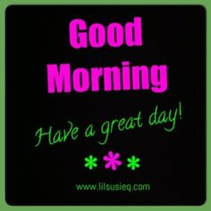 Good Morning  #freegraphics #mypictures #www.lilsusieq.com  #quotes #goodmorning