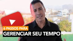 128- 6 Passos Para Gerenciar seu Tempo │ Rodrigo Cardoso