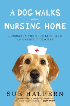 A Dog Walks Into a Nursing Home: Lessons in the Good Life from an Unlikely Teacher - Kindle edition by Sue Halpern. Crafts, Hobbies & Home Kindle eBooks @ Amazon.com.