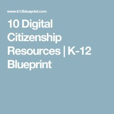 10 Digital Citizenship Resources | K-12 Blueprint