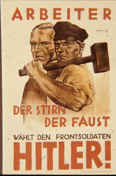 "Germany 1930′s:""Workers who work with the head or the fist vote for the combat veteran Hitler!"