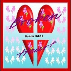 """The Lord is near to those who have a broken heart""   Psalm 34:18 (NKJV)  www.smilegodlovesyou.org"