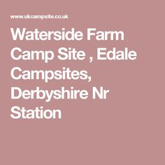 Waterside Farm Camp Site , Edale Campsites, Derbyshire Nr Station