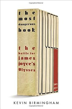The Most Dangerous Book: The Battle for James Joyce's Ulysses. Not a biography of its author but of his most famous novel, Kevin Birmingham's study of Ulysses emphasizes what nine decades and eight major biographies of James Joyce have not.