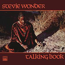 Stevie Wonder's Talking Book, 1972. Terrific album, part of his amazing run of albums (from Music of My Mind to Songs in the Key of Life). Contains many terrific songs: You Are the Sunshine of My Life, Tuesday Heartbreak, Superstition, Blame It on the Sun, and I Believe (When I Fall in Love It Will Be Forever) among them. A treasure.