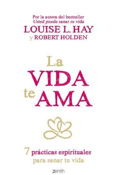 La vida te ama (Spanish Edition) by Louise Hay Louise Hay, Robert Holden, Yoga Mantras, World Of Books, Inner Peace, Law Of Attraction, Books To Read, Positivity, Thoughts