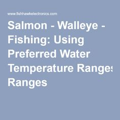 Salmon - Walleye - Fishing: Using Preferred Water Temperature Ranges